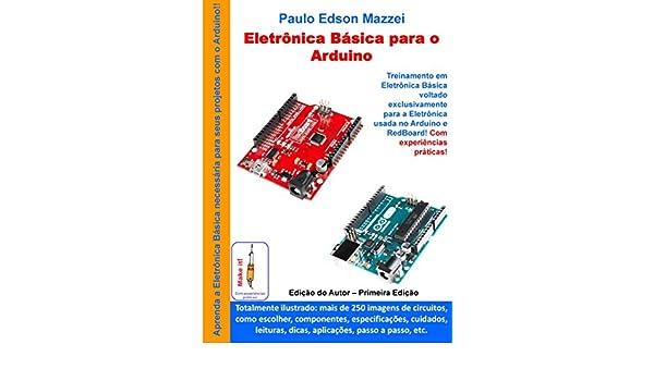Eletronica Básica para o Arduino: Treinamento em Eletrônica Básica voltado exclusivamente para o Arduino e RedBoard. (Portuguese Edition) eBook: Paulo Edson ...