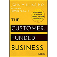 The Customer-Funded Business: Start, Finance, or Grow Your Company with Your Customers' Cash (English Edition)