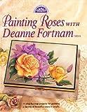 Painting Roses with Deanne Fortnam, Deanne Fortnam, 0891349138