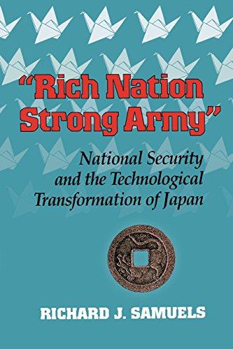 """Rich Nation, Strong Army"": National Security And The Technological Transformation Of Japan (Cornell Studies In Political Economy)"