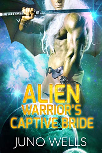 Alien Warrior's Captive Bride: A SciFi Alien Romance by [Wells, Juno]