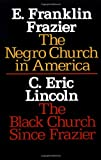 The Negro Church in America/the Black Church since Frazier, E. Franklin Frazier and C. Eric Lincoln, 0805203877