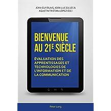 Bienvenue au 21 e  siècle: Évaluation des apprentissages et technologies de linformation et de la communication (French Edition)
