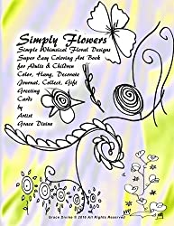 Simply Flowers Simple Whimsical Floral Designs Super Easy Coloring Art Book for Adults & Children Color, Hang, Decorate Journal, Collect, Gift Greeting Cards by Artist Grace Divine