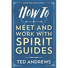 How To Meet and Work with Spirit Guides (How To Series Book 6)