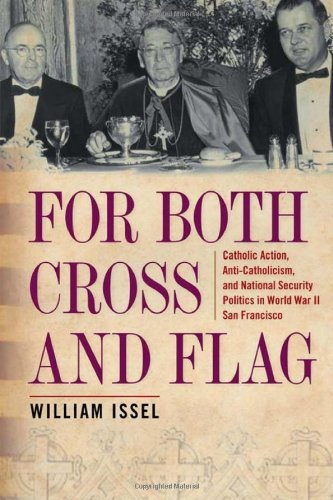 For Both Cross and Flag: Catholic Action, Anti-Catholicism, and National Security Politics in World War II San Francisco (Urban Life, Landscape and Policy)