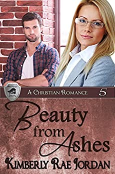 Beauty from Ashes: A Christian Romance (BlackThorpe Security Book 5) by [Jordan, Kimberly Rae]