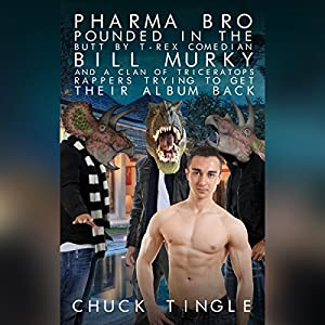 Pharma Bro Pounded in the Butt by T-Rex Comedian Bill Murky and a Clan of Triceratops Rappers Trying to Get Their Album Back Audiobook