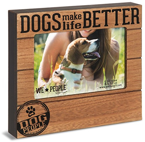 Pavilion Gift Company We We People - Dog Make Life Better 4x6 Picture Frame (Photo Frame Dog)