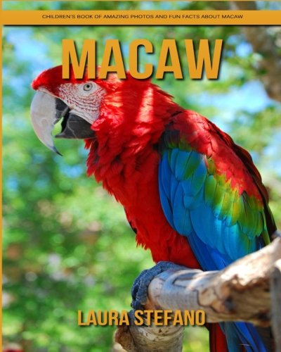 Macaw: Children's Book of Amazing Photos and Fun Facts about Macaw