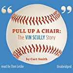 Pull Up a Chair : The Vin Scully Story | Curt Smith