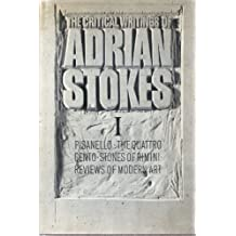 The Critical Writings of Adrian Stokes (v. 1) 1930 - 1937: Pisanello, The Quattro Cento, Stones of Rimini, Reviews of Modern Art by Adrian Stokes (1978-02-13)