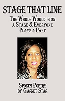Stage That Line - The Whole World is on a Stage & Everyone Plays a Part: Spoken Poetry by Garnet Star