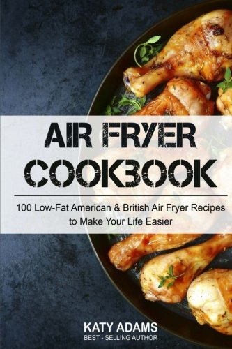 Air Fryer Cookbook 100 Low-Fat American & British Air Fryer Recipes to Make You