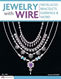 Jewelry with Wire: Necklaces, Bracelets, Earrings & More! (Design Originals) 54 Beautiful Projects Using Easy-to-Find 20-Gauge Silver Wire, Beads, and Stones, with Step-by-Step Techniques and Photos