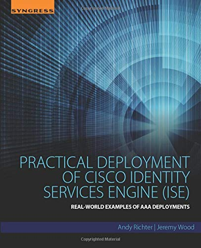 of Cisco Identity Services Engine (ISE): Real-World Examples of AAA Deployments ()