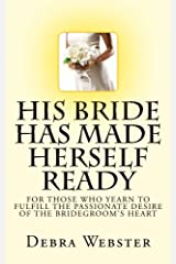 His Bride Has Made Herself Ready: For Those Who Yearn To Fulfill The Passionate Desire Of The Bridegroom's Heart Paperback