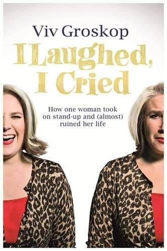 I Laughed, I Cried: How One Woman Took on Stand-Up and (Almost) Ruined Her Life pdf