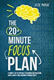 The 20-Minute Focus Plan: A Simple Set of Rituals to Banish Distraction, Gain Clarity and Enhance Productivity