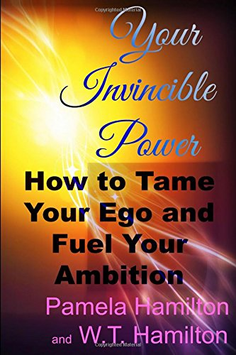 Download Your Invincible Power: How to Tame Your Ego and Fuel Your Ambition PDF