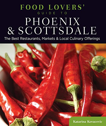 Food Lovers' Guide to® Phoenix & Scottsdale: The Best Restaurants, Markets & Local Culinary Offerings (Food Lovers' Series)