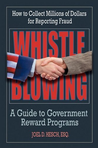 Whistleblowing: A guide to government reward programs (how to collect millions for reporting fraud) by Joel D Hesch (2010-01-13)