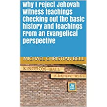 Why I reject Jehovah Witness teachings Checking out the basic history and teachings From an Evangelical perspective