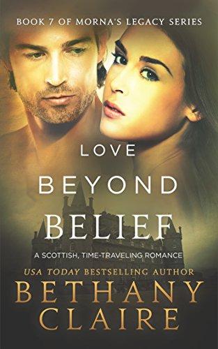 Love Beyond Belief A Scottish Time Travel Romance Book 7 Mornas Legacy