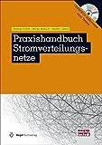 Praxishandbuch Stromverteilungsnetze: Technische und wirtschaftliche Betriebsführung (elektrotechnik)