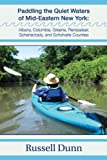 Paddling the Quiet Waters of Mid-Eastern New York: Albany, Columbia, Greene, Rensselaer, Schenectady, and Schoharie Counties