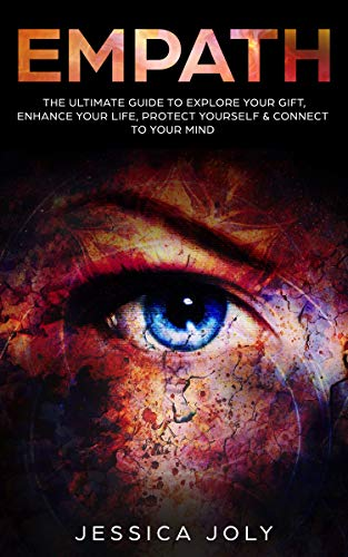 - Empath: The Ultimate Guide to Explore your Gift, Enhance your Life, Protect Yourself & Connect to your Mind: (Highly Sensitive Person, Emotional Health, Toxic Relationships, Energy, Self Protection)