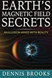 img - for Earth's Magnetic Field Secrets: An Illusion Mixed With Reality book / textbook / text book