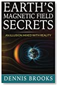 Earth's Magnetic Field Secrets: An Illusion Mixed With Reality