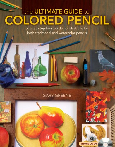 The Ultimate Guide To Colored Pencil: Over 35 step-by-step demonstrations for both traditional and watercolor (Greenes Guides)