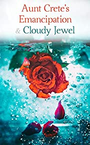 Aunt Crete's Emancipation & Cloudy Jewel: Tales of Love and Transformation