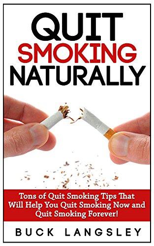Quit Smoking: Tons of Quit Smoking Tips That Will Help You Quit Smoking Now and Quit Smoking Forever! (Quit Smoking Naturally, Stop Smoking, Quit Smoking ... Quit Smoking For Life, Stop Smoking Help) by [Langsley, Buck]