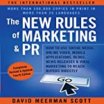 The New Rules of Marketing and PR: How to Use Social Media, Online Video, Mobile Applications, Blogs, News Releases, and Viral Marketing to Reach Buyers Directly | David Meerman Scott