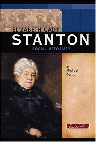 Elizabeth Cady Stanton: Social Reformer (Signature Lives: Modern America)