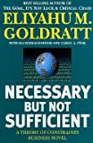 img - for Eliyahu M. Goldratt: Necessary But Not Sufficient : A Theory of Constraints Business Novel (Paperback); 2000 Edition book / textbook / text book