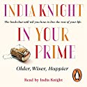 In Your Prime: Older, Wiser, Happier Audiobook by India Knight Narrated by India Knight