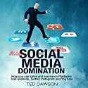 Social Media Domination: How You Can Strive and Survive on Platforms Like Facebook, Twitter, Instagram and YouTube Audiobook by Ted Dawson Narrated by Ken Maxon
