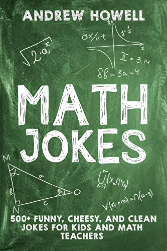 Math Jokes: 500+ Funny, Cheesy, and Clean Jokes For Kids and Math Teachers (Math Jokes For Kids Book 1) (English Edition)