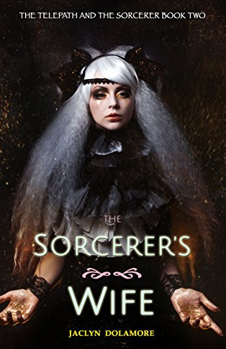 The Sorcerer's Wife (The Telepath and the Sorcerer Book 2) by [Dolamore, Jaclyn]
