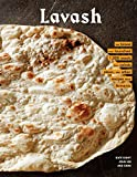 Lavash: The bread that launched 1,000 meals, plus salads, stews, and other recipes from Armenia (Armenian Cookbook, Armenian Food Recipes)