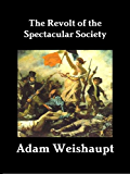 The Revolt of the Spectacular Society (The Anti-Elite Series Book 3)
