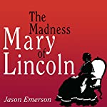The Madness of Mary Lincoln   Jason Emerson