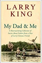 My Dad and Me: A Heartwarming Collection of Stories About Fathers from a Host of Larry's Famous Friends Kindle Edition
