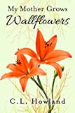 img - for My Mother Grows Wallflowers (The Northam Series) (Volume 1) book / textbook / text book