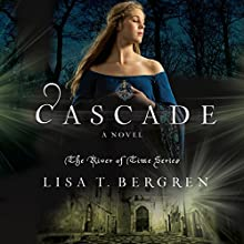 Cascade: River of Time, Book 2 Audiobook by Lisa T. Bergren Narrated by Pam Turlow