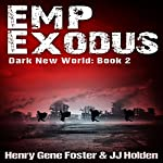 EMP Exodus - an EMP Survival Story: Dark New World, Book 2  | Henry Gene Foster,J. J. Holden